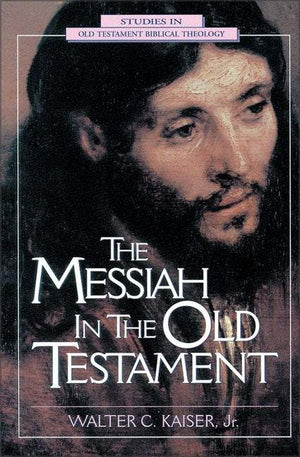 The Messiah in the Old Testament by Kaiser Jr., Walter C. (9780310200307) Reformers Bookshop