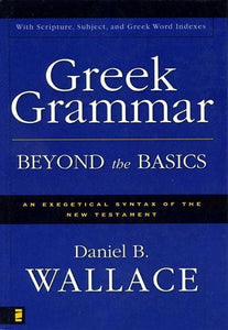 9780310218951-Greek Grammar Beyond the Basics: An Exegetical Syntax Of The New Testament-Wallace, Daniel B.