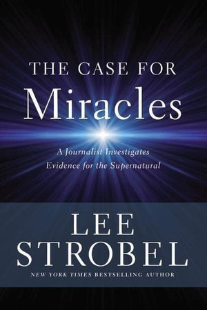 The Case For Miracles: A Journalist Investigates Evidence For The Supernatural by Strobel, Lee (9780310259183) Reformers Bookshop