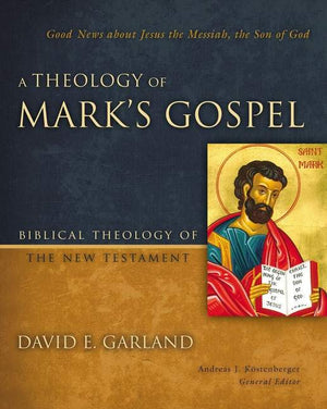 A Theology of Mark's Gospel by Garland, David E. (9780310270881) Reformers Bookshop