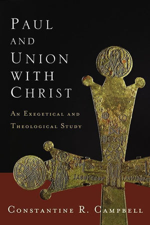9780310329053-Paul and Union with Christ: An Exegetical And Theological Study-Campbell, Constantine R.