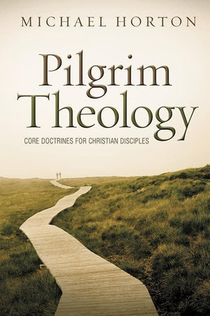 9780310330646-Pilgrim Theology: Core Doctrines For Christian Disciples-Horton, Michael