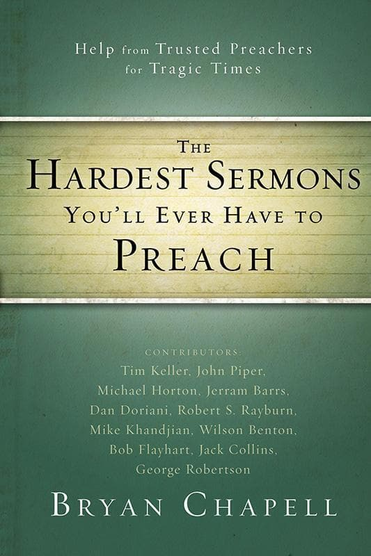 9780310331216-The Hardest Sermons You'll Ever Have To Preach: Help From Trusted Preachers For Tragic Times-Chapell, Bryan