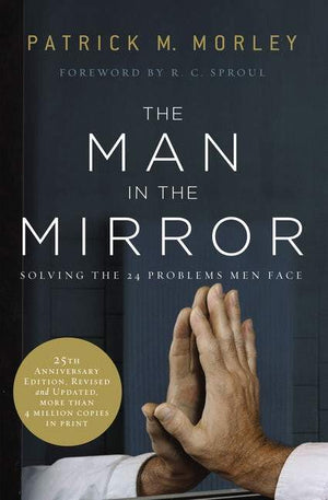 The Man in the Mirror by Morley, Patrick (9780310331759) Reformers Bookshop