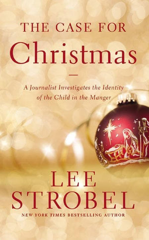9780310340591-Case for Christmas, The: A Journalist Investigates The Identity Of The Child In The Manger-Strobel, Lee