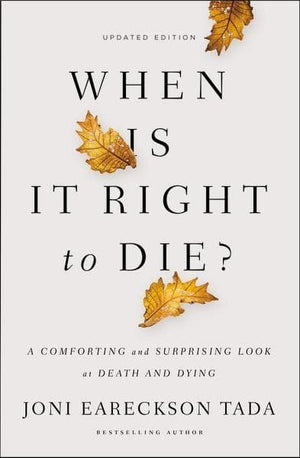 When Is It Right To Die? A Comforting And Surprising Look At Death And Dying by Tada, Joni Eareckson (9780310349945) Reformers Bookshop