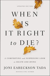 When Is It Right To Die? A Comforting And Surprising Look At Death And Dying