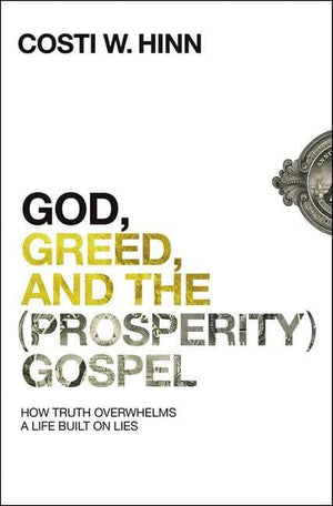 God, Greed, and the (Prosperity) Gospel by Hinn, Costi (9780310355274) Reformers Bookshop
