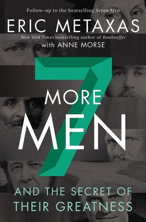 Seven More Men and the Secret of Their Greatness by Metaxas, Eric (9780310358893) Reformers Bookshop
