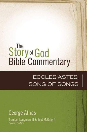 Ecclesiastes, Song of Songs (The Story of God Bible Commentary) by Athas, George (9780310491163) Reformers Bookshop