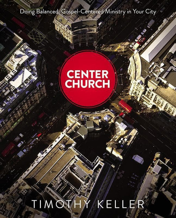 9780310494188-Center Church: Doing Balanced, Gospel-Centered Ministry In Your City-Keller, Timothy J.