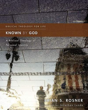 Known by God: A Biblical Theology of Personal Identity by Rosner, Brian (9780310499824) Reformers Bookshop