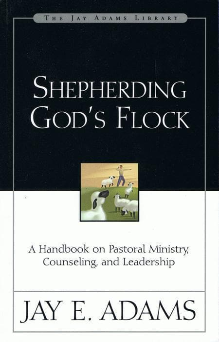 9780310510710-Shepherding God's Flock: A Handbook On Pastoral Ministry, Counseling, And Leadership-Adams, Jay