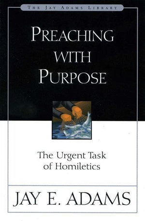 9780310510918-Preaching with Purpose: The Urgent Task Of Homiletics-Adams, Jay