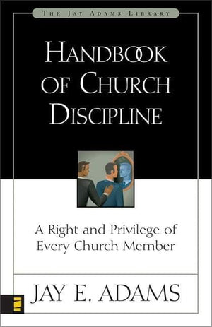 Handbook of Church Discipline by Adams, Jay (9780310511915) Reformers Bookshop