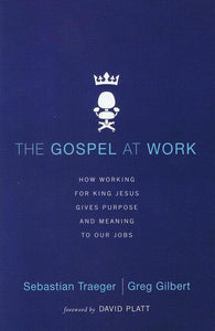 9780310513971-Gospel at Work, The: How Working For King Jesus Gives Purpose And Meaning To Our Jobs-Traeger, Sebastian; Gilbert, Greg D.