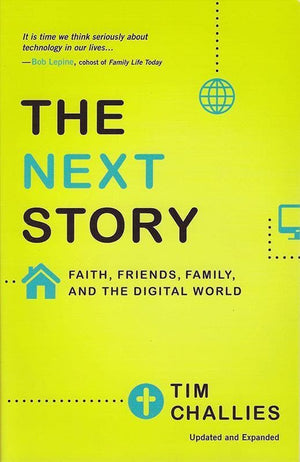 9780310515050-Next Story, The: Faith, Friends, Family, And The Digital World-Challies, Tim
