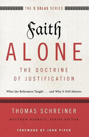 9780310515784-Faith Alone - The Doctrine Justification: What The Reformers Taught… And Why It Still Matters-Schreiner, Thomas R.