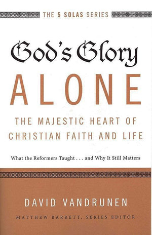 9780310515807-God's Glory Alone - The Majestic Heart of Christian Faith and Life: What The Reformers Taught… And Why It Still Matters-VanDrunen, David