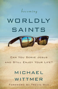 9780310516385-Becoming Worldly Saints: Can You Serve Jesus And Still Enjoy Your Life-Wittmer, Michael