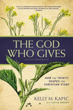 God Who Gives, The: How the Trinity Shapes the Christian Story by Kapic, Kelly; Borger, Justin (9780310520269) Reformers Bookshop
