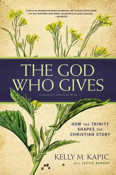 God Who Gives, The: How the Trinity Shapes the Christian Story