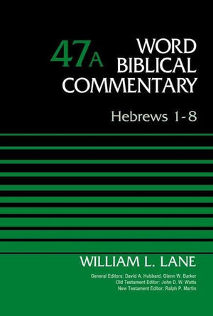 WBC Hebrews 1-8 Vol 47A by Lane, William L. (9780310521792) Reformers Bookshop