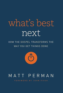 9780310533986-What's Best Next: How The Gospel Transforms The Way You Get Things Done (Expanded Edition)-Perman, Matt