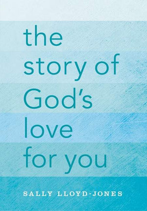 Story of God's Love For You, The by Lloyd-Jones, Sally (9780310747468) Reformers Bookshop