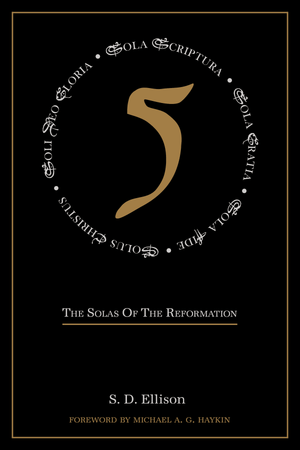 Five: The Solas of the Reformation by Ellison, S.D. (9780648539971) Reformers Bookshop