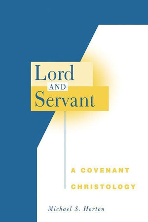 9780664228637-Lord And Servant: A Covenant Christology-Horton, Michael