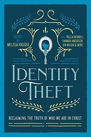 Identity Theft: Reclaiming the Truth of our Identity in Christ by Kruger, Melissa B.; Furman Gloria (Editors) (9780692134665) Reformers Bookshop