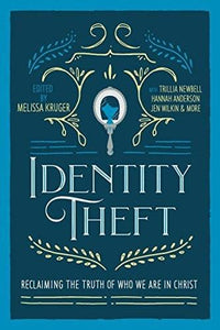 Identity Theft: Reclaiming the Truth of our Identity in Christ