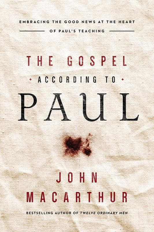 9780718092870-Gospel According to Paul, The: Embracing The Good News At The Heart Of Paul's Teachings-Macarthur, John