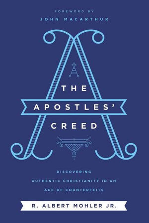The Apostles' Creed by Mohler Jr., R. Albert (9781400214808) Reformers Bookshop