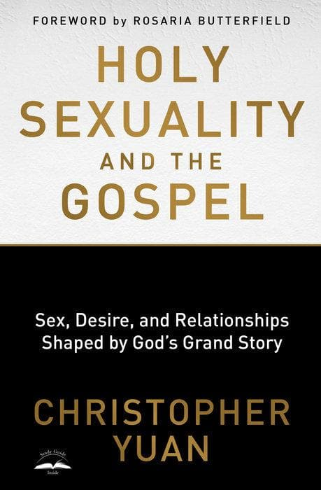 Holy Sexuality and the Gospel: Sex, Desire, and Relationships Shaped by God's Grand Story