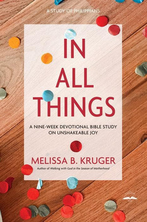 In All Things: Phillipians Joy by Kruger, Melissa B. (9780735291140) Reformers Bookshop