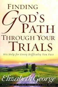 9780736913744-Finding God's Path Through Your Trials: His Help for Every Difficulty You Face-George, Elizabeth