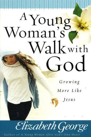 9780736916530-Young Woman's Walk with God, A: Growing More Like Jesus-George, Elizabeth
