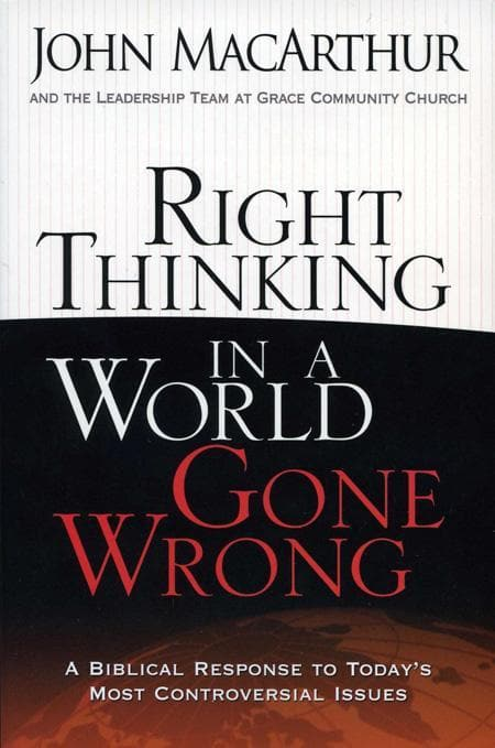9780736926430-Right Thinking in a World Gone Wrong: A Biblical Response to Today's Most Controversial Issues-MacArthur, John