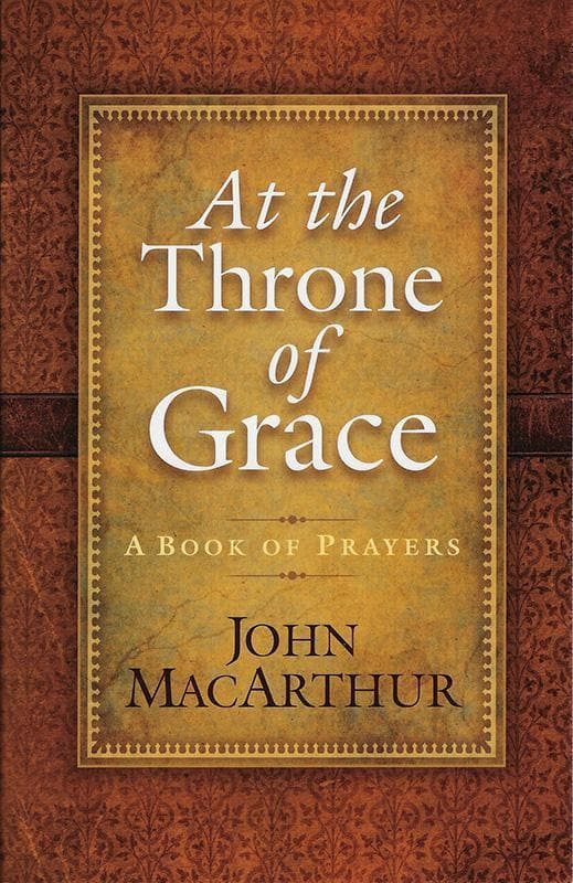 9780736938426-At the Throne of Grace: A Book of Prayers-MacArthur, John