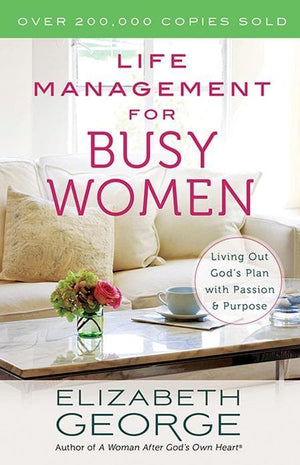 9780736951265-Life Management for Busy Women: Living Out God's Plan with Passion and Purpose-George, Elizabeth