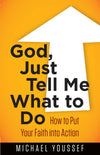 God, Just Tell Me What to Do: How to Put Your Faith in Action