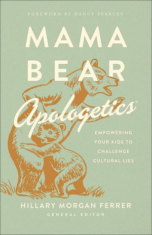 Mama Bear Apologetics: Empowering Your Kids to Challenge Cultural Lies by Ferrer, Hillary Morgan (9780736976152) Reformers Bookshop