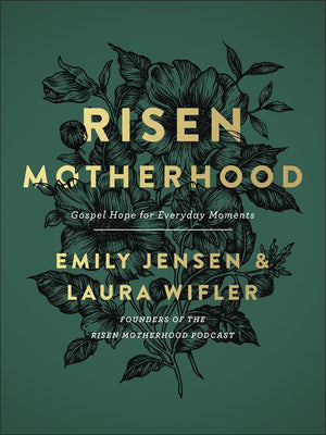 Risen Motherhood: Gospel Hope For Everyday Moments by Jensen, Emily & Wifler, Laura (9780736976220) Reformers Bookshop