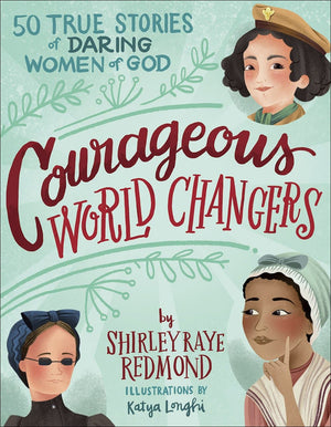 Courageous World Changers: 50 True Stories of Daring Women of God by Redmond, Shirley Raye (9780736977340) Reformers Bookshop