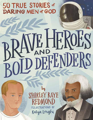 Brave Heroes and Bold Defenders: 50 True Stories of Daring Men of God by Redmond, Shirley Raye (9780736981330) Reformers Bookshop