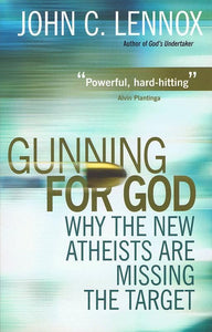 9780745953229-Gunning for God: Why the New Atheists are Missing the Target-Lennox, John