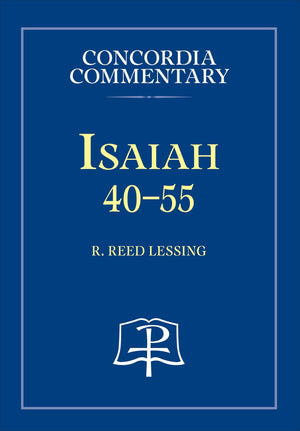 Concordia Commentary: Isaiah 40-55 by Lessing, R. Reed (9780758602688) Reformers Bookshop