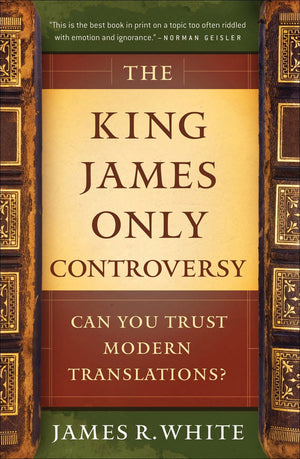 King James Only Controversy,The: Can You Trust Modern Translations? Updated and Expanded Edition by White, James R. (9780764206054) Reformers Bookshop